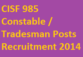 CISF Vacancies Recruitment 2014 Constable / Tradesman Posts for 985 Bardber, Cook, Water Carrier Download Application Form