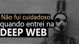 Quando entrei na Deep Web