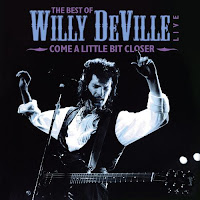 Willy Deville - Come A Little Bit Closer The Best Of Willy Deville Live