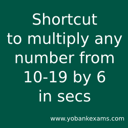 Shortcut to multiply any number from 10-19 by 6 in seconds