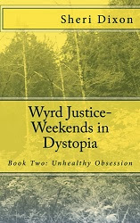 Wyrd Justice- Weekends in Dystopia: Book Two- Unhealthy Obsession