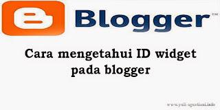 http://www.yuli-agustiani.info/2015/05/cara-mengetahui-id-widget-pada-blogger.html