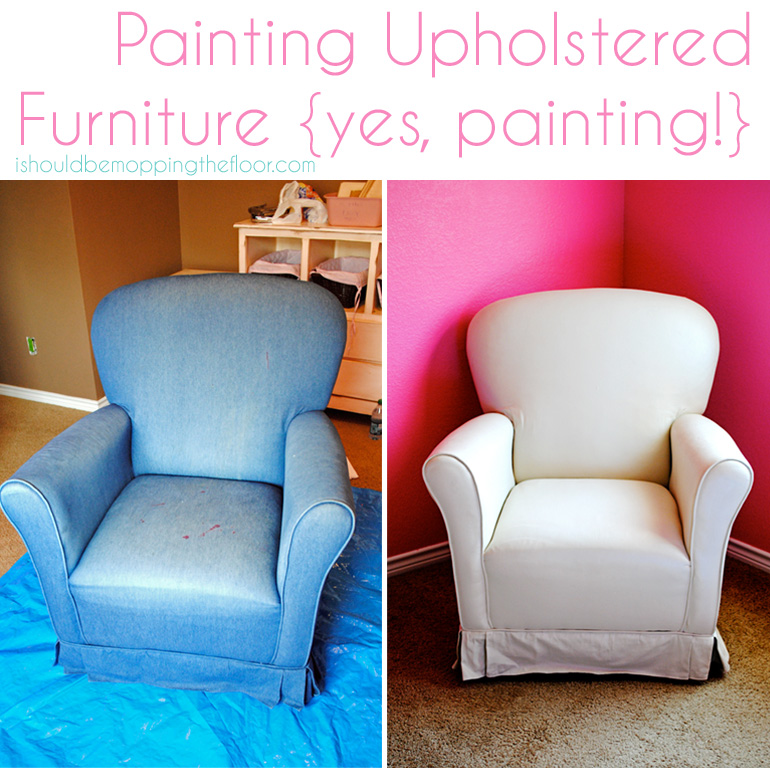 painting fabric furniturei should be mopping the floor Painting Upholstered Furniture