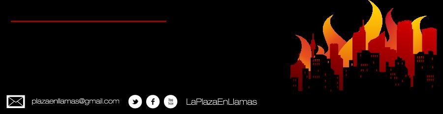 La Plaza en Llamas