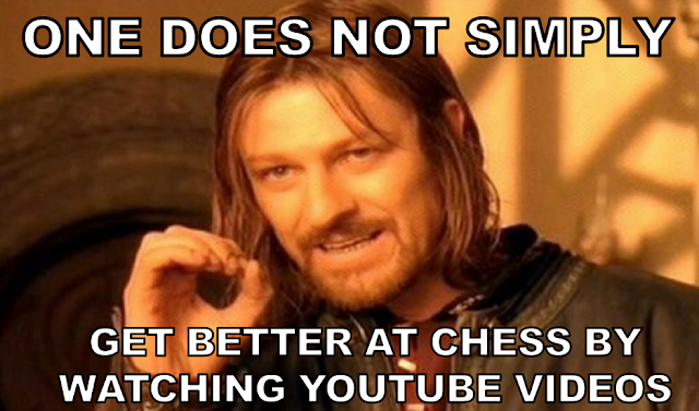 One does not simply get better at chess by watching Youtube videos