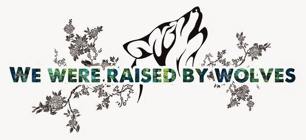 We Were Raised By Wolves