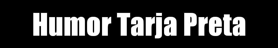 Humor Tarja Preta