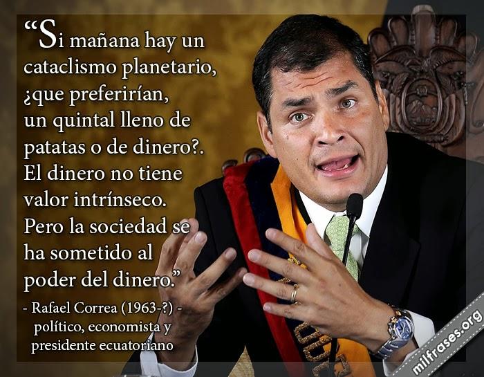 frases de Rafael Vicente Correa Delgado político, economista presidente ecuatoriano.