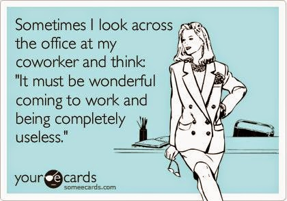 it must be wonderful coming to work and being completely useless.