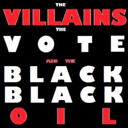 Villains, Vote, black black oil
