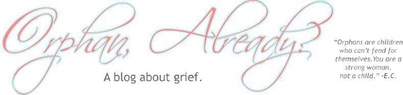Orphan, Already?: A blog about grief.