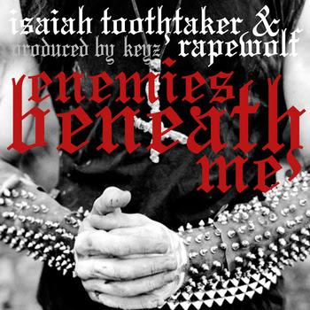 "ISAIAH TOOTHTAKER & RAPEWOLF ""Enemies Beneath me"""