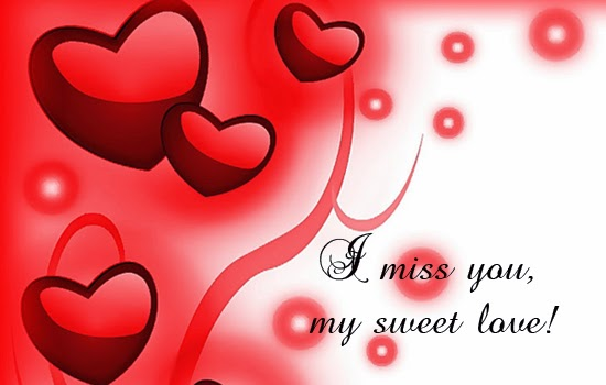I miss you my sweet love