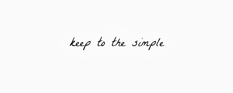 Keep to the Simple