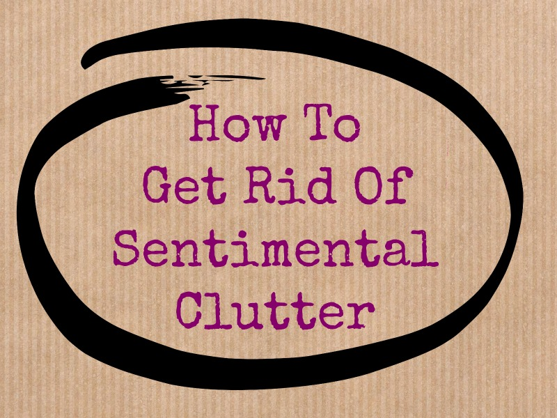 Controlling craziness getting rid of sentimental clutter for How to get rid of clutter