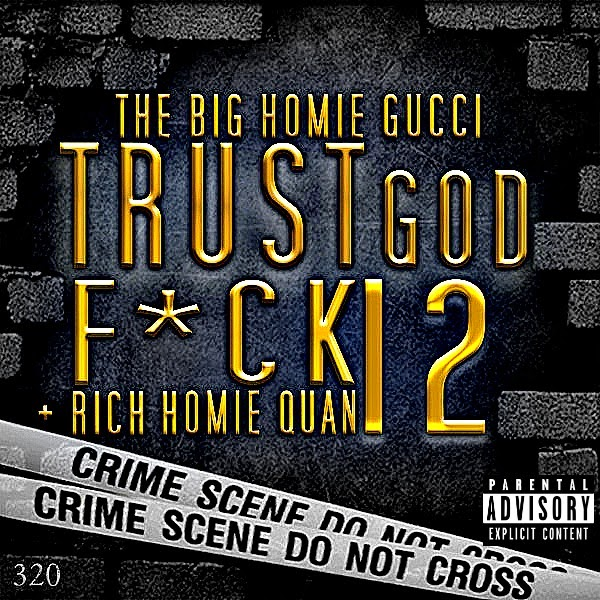 The Big Homie Gucci - Trust God F*Ck 12 (feat. Rich Homie Quan) Cover