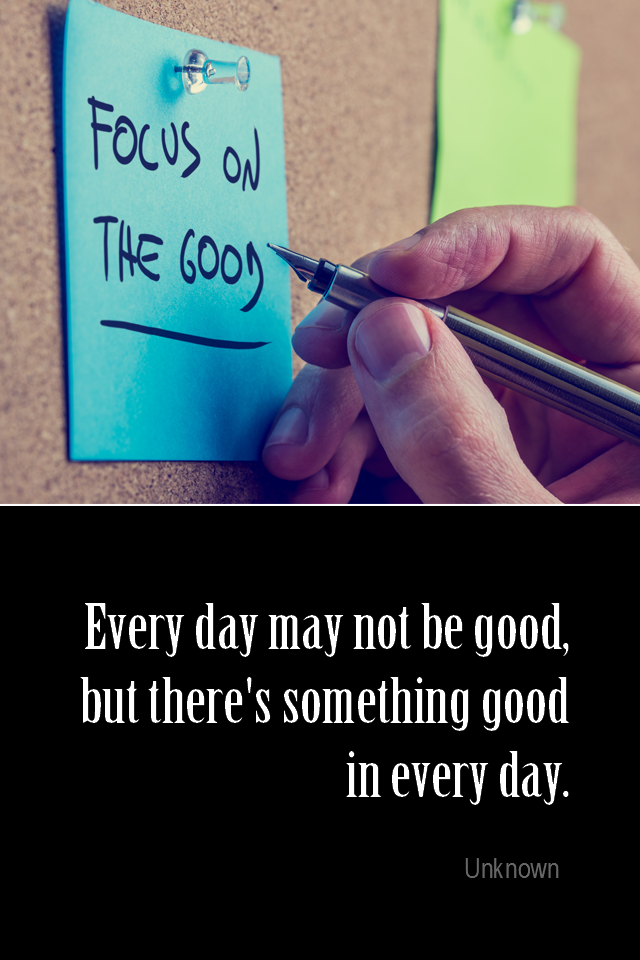 visual quote - image quotation for PERSPECTIVE - Every day may not be good, but there's something good in every day. - Unknown