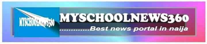 Myschoolnews360 #1 Edu & Gist Portal in Naija