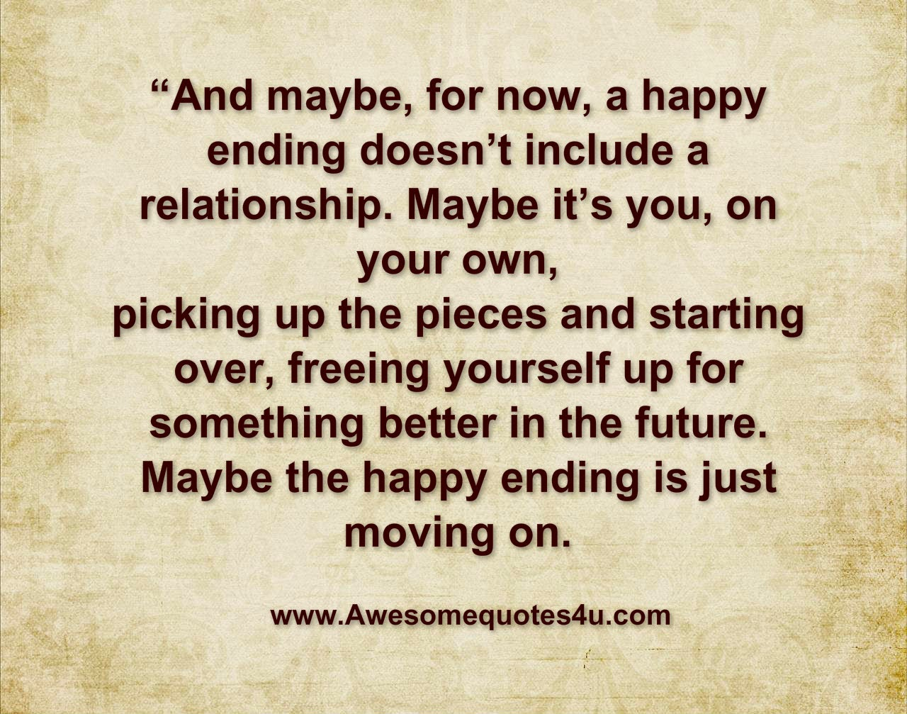 Quotes About Love Ending And Moving On : Awesome Quotes: Just Moving on .