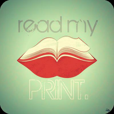 Read my print.