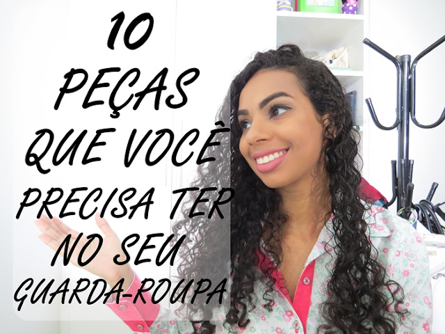 10 PEÇAS QUE VOCE PRECISA TER NO SEU GUARDA ROUPA