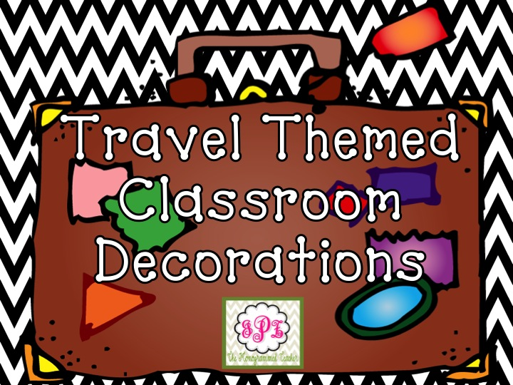 Classroom Decor Travel ~ The monogrammed teacher traveling and a travel themed