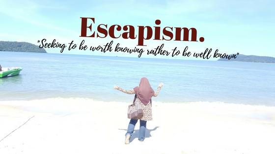 Escapism.