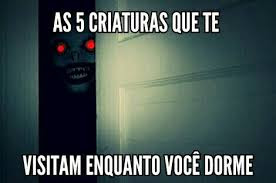 Criaturas assustadoras que te visitam enquanto você dorme