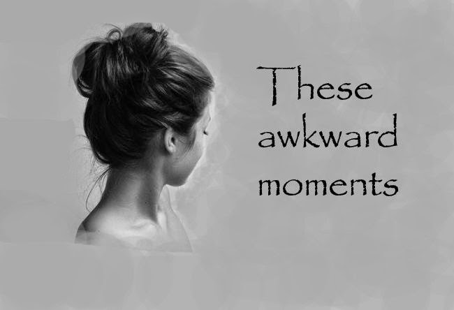 These awkward moments
