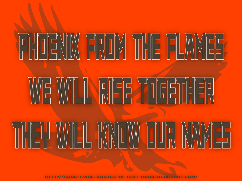 http://4.bp.blogspot.com/-FFkw0vOiDkI/TfoDhB7Rg-I/AAAAAAAAAeg/eHA7RKxRB3o/s1600/Phoenix_From_The_Flames_Robbie_Williams_Song_Lyric_Quote_in_Text_Image_1024x768_Pixels.png
