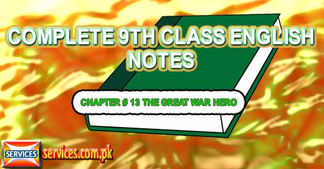 9th Class English Notes CHAPTER # 13 THE GREAT WAR HERO