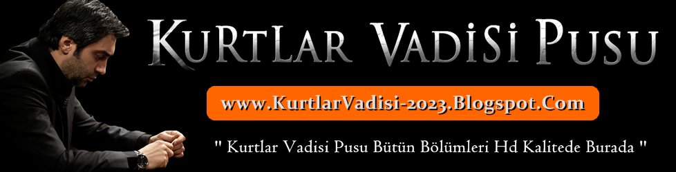 Kurtlar Vadisi Pusu Son Bölüm izle Full HD Tek Parça