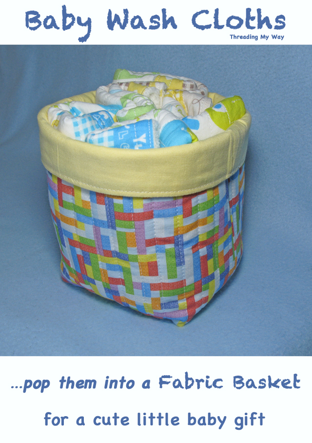 Make some wash cloths and pop them into a fabric basket for a cute, but easy to make baby gift ~ Threading My Way