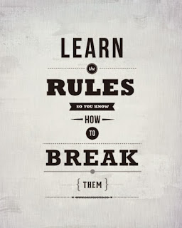 QUOTES BOUQUET: Learn the rules, so you know how to break them.