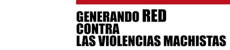 GENERANDO RED CONTRA LAS VIOLENCIAS MACHISTAS