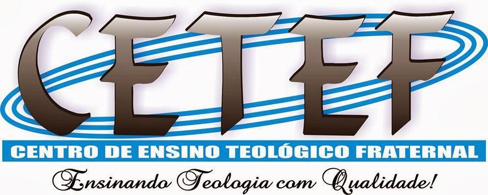 """CETEF:  """"Ensinando Teologia com qualidade"""""""