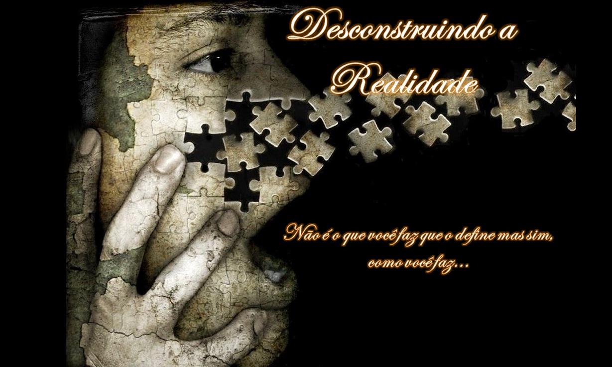 Desconstruindo a Realidade