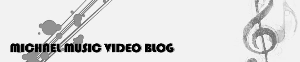 Michael's Music Video Blog