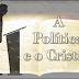 A Política e o Cristão (Quem terá coragem de compartilhar a Palavra do Senhor?)