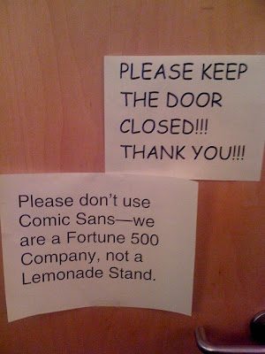 Sign 1, in comic sans: Please keep the door closed!!! Sign 2: Please don't use comic sans. We are a fortune 500 company, not a lemonade stand.