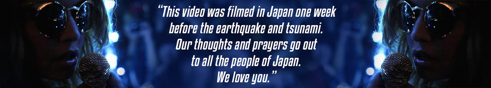 Este vídeo foi filmado no Japão uma semana antes do terremoto e do tsunami. Nossos pensamentos e orações vão para a todas as pessoas do Japão. Nós te amamos.