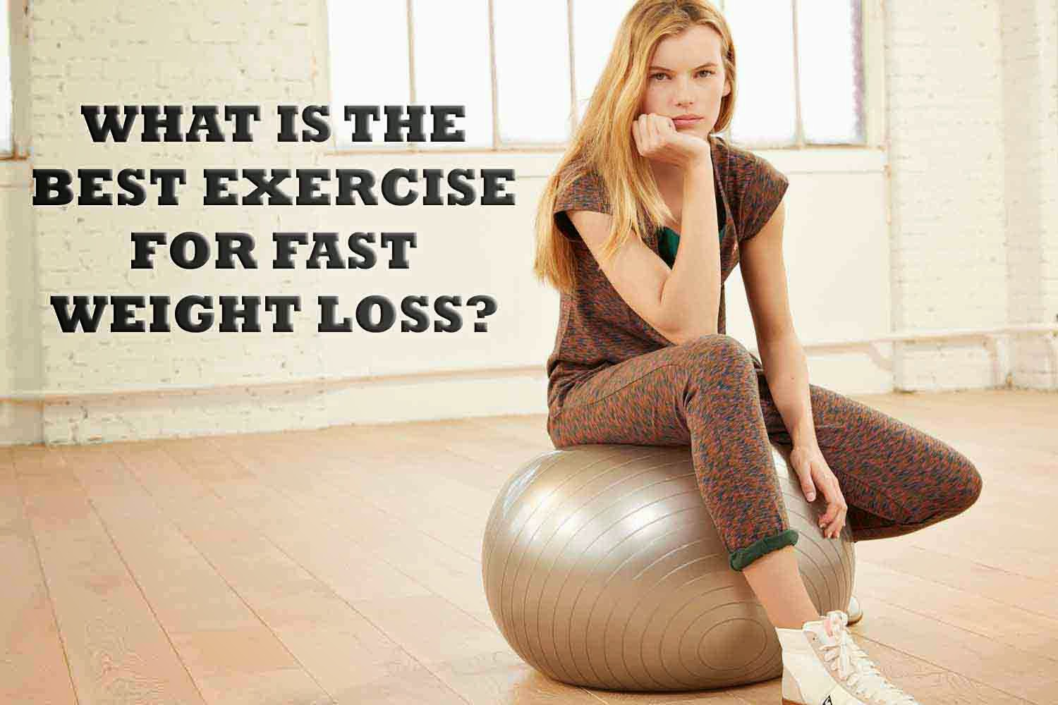 What Is The Best Exercise For Fast Weight Loss?