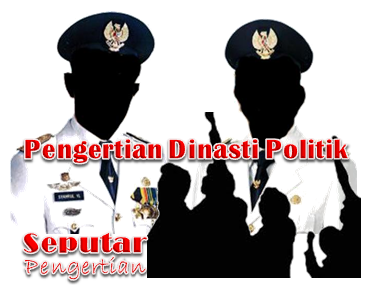 Pengertian Politik Dinasti