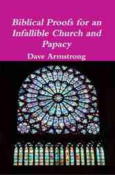 LATEST BOOK (3-21-12): <em>Biblical Proofs for an Infallible Church and Papacy</em>
