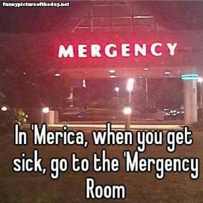 'Merica When You Get Sick You Go To 'Mergency Room Funny Sign Error