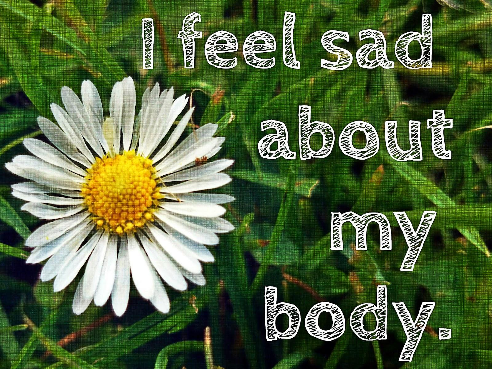 sad about my body