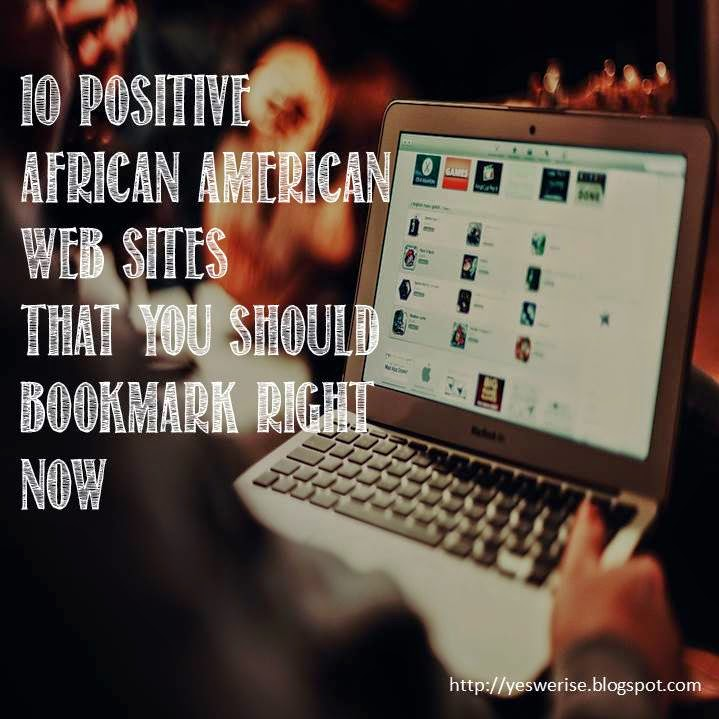 10 Positive African American sites you should bookmark| Yes, We Rise