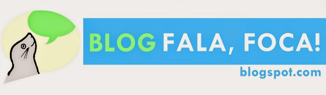 blog fala, foca!