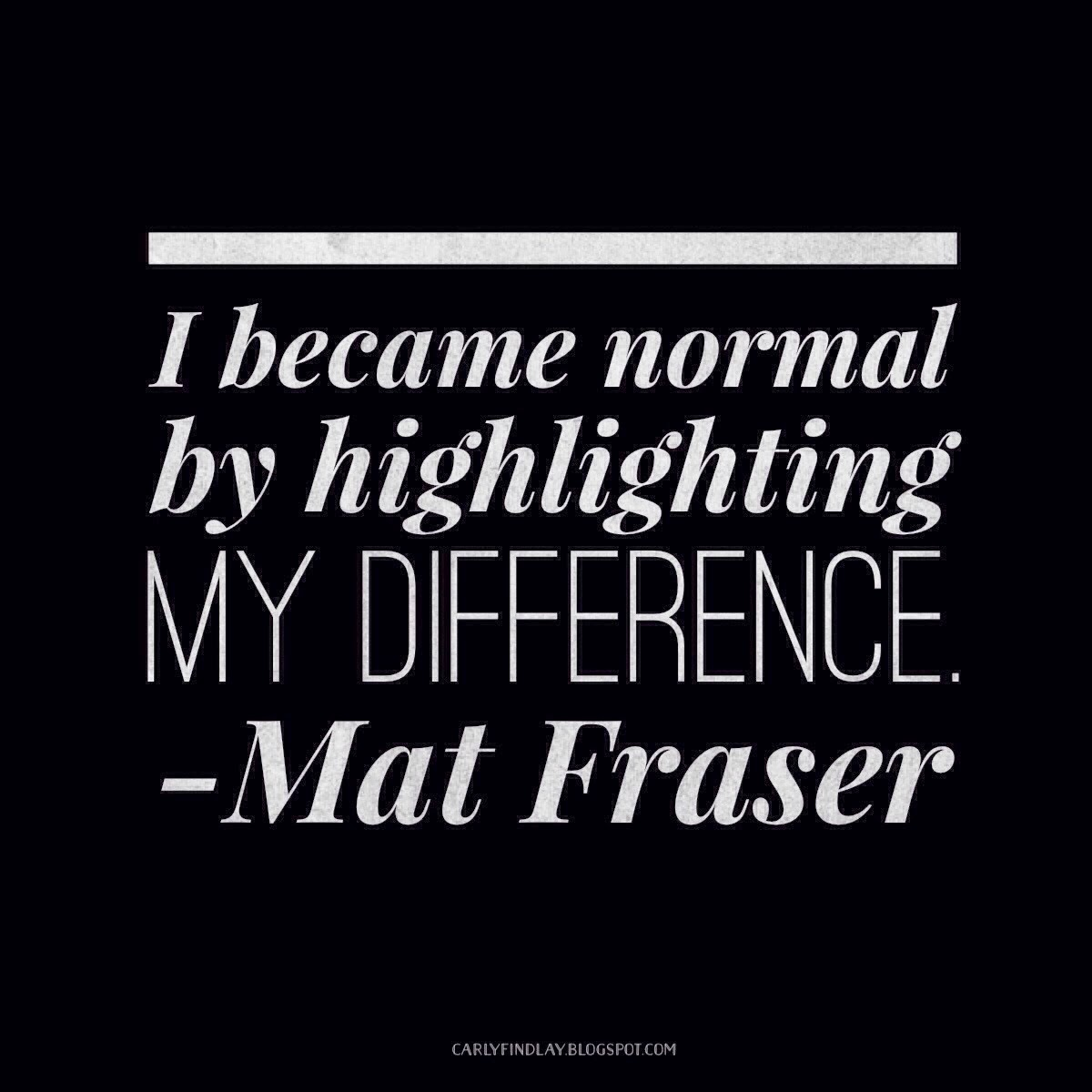 Mat Fraser quote: 'I became normal by highlighting my difference'
