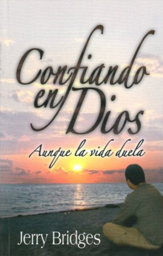 Jerry Bridges-Confiando En Dios Aunque La Vida Duela-